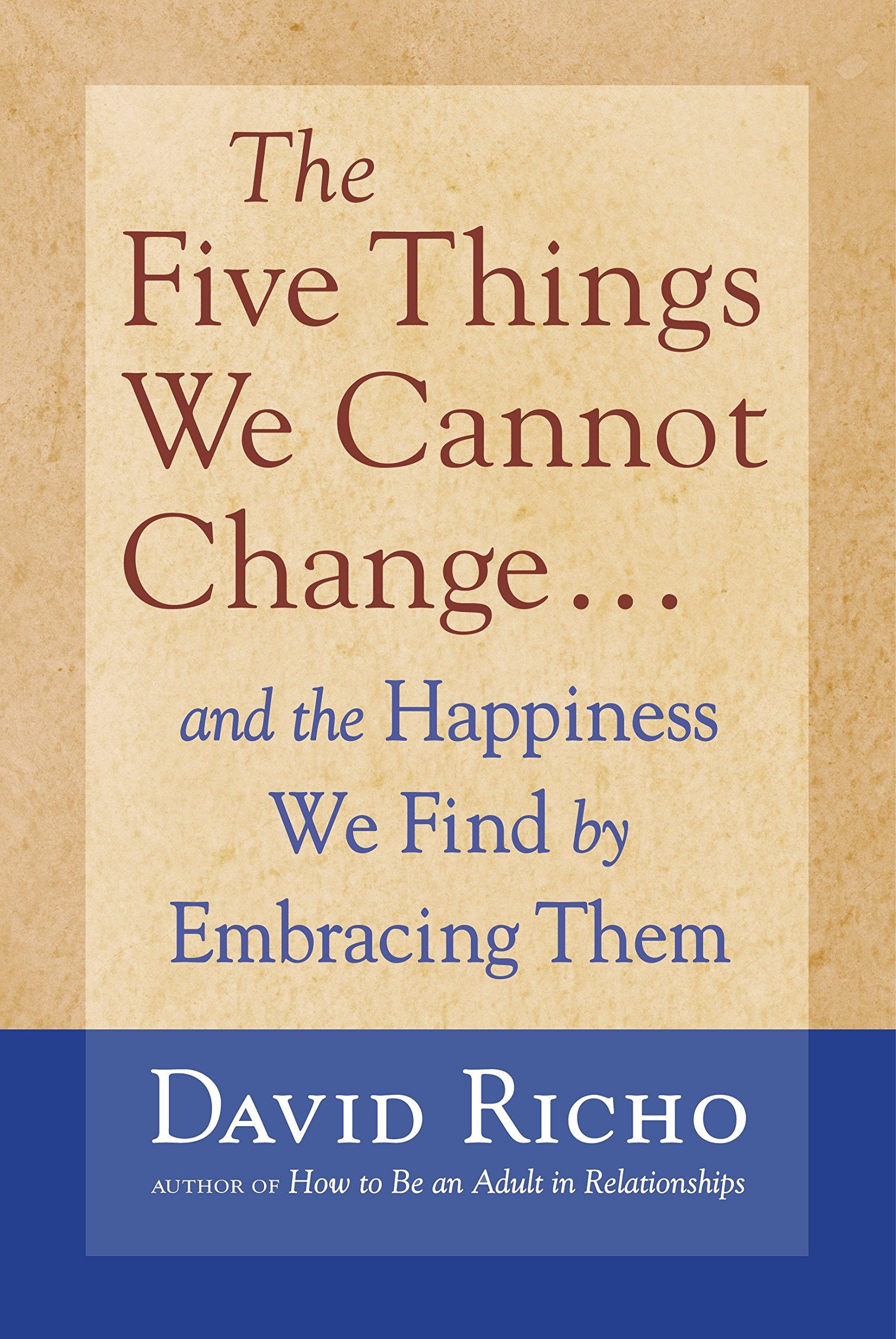 Download The Five Things We Cannot Change: And the Happiness We Find by Embracing Them pdf epub