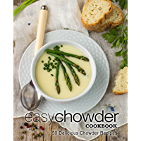 Easy Chowder Cookbook: 50 Delicious Chowder Recipes (2nd Edition) (English Edition)