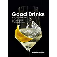 Good Drinks: Alcohol-Free Recipes, for When You're Not Drinking for Whatever Reason