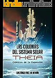 Las Colonias Del Sistema Solar. Theia: (Revisado y corregido) (Crónicas de la Expansión  nº 1) (Spanish Edition)