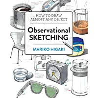Observational Sketching: Hone Your Artistic Skills by Learning How to Observe and Sketch Everyday Objects