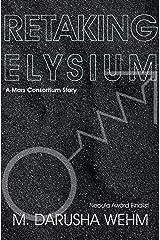 Retaking Elysium: a Mars Consortium story Kindle Edition