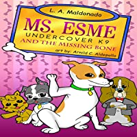 Ms. Esme Undercover K-9 and the Missing Bone: Ms. Esme Undercover K-9, Book 1