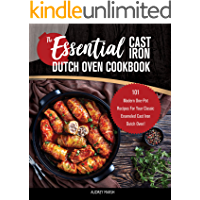 The Essential Cast Iron Dutch Oven Cookbook: 101 Modern One-Pot Recipes For Your Classic Enameled Cast Iron Dutch Oven! (Pre-Seasoned-Pot Cooking)