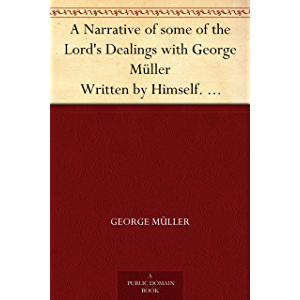 A Narrative of some of the Lord's Dealings with George Müller Written by Himself. Second Part
