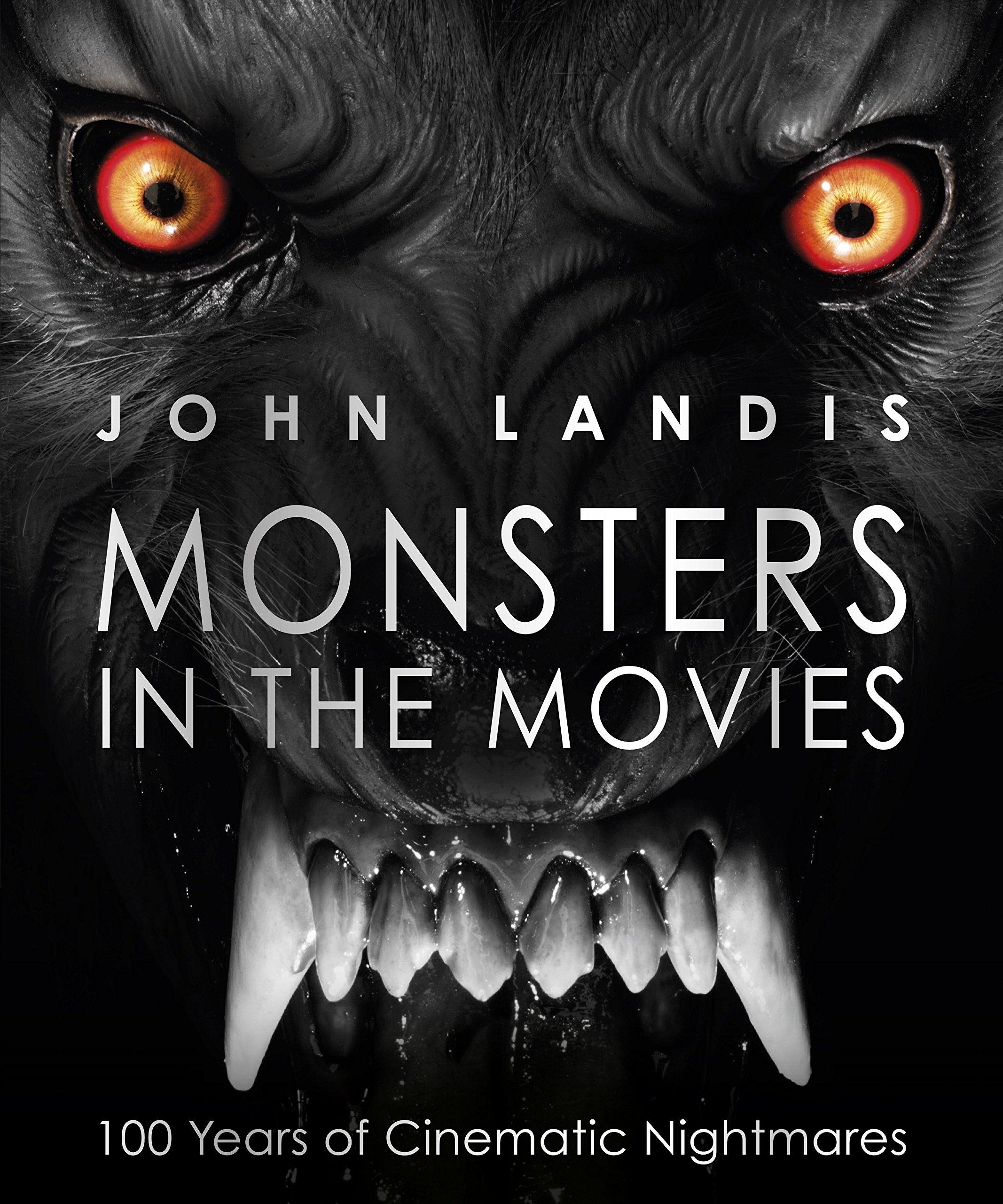 Amazon Com Monsters In The Movies 100 Years Of Cinematic Nightmares 9781465451446 Landis John Books