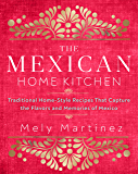 The Mexican Home Kitchen:Traditional Home-Style Recipes That Capture the Flavors and Memories of Mexico