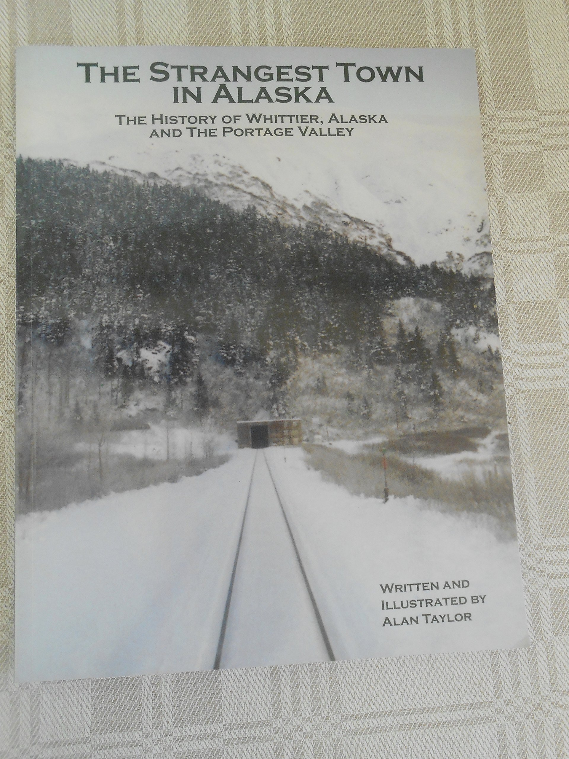The strangest town in Alaska: The history of Whittier, Alaska, and the Portage Valley pdf