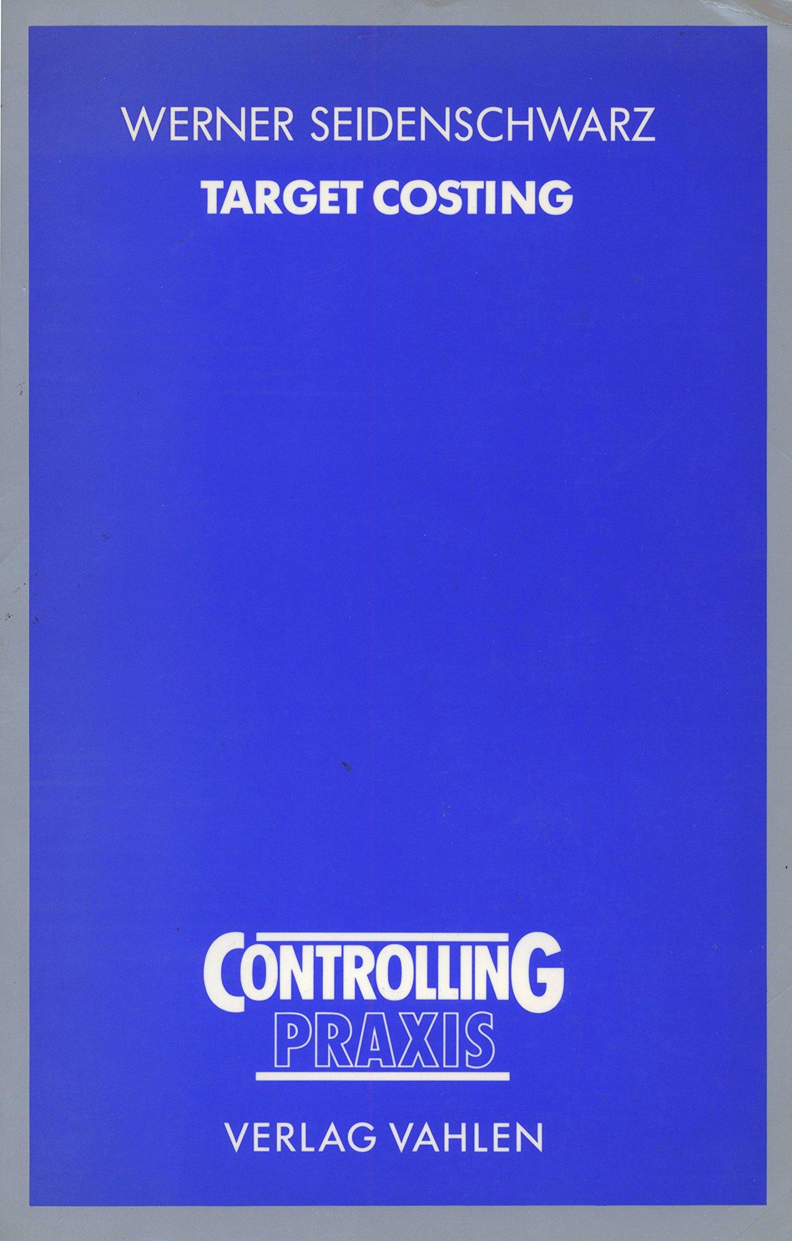 Target Costing. Marktorientiertes Zielkostenmanagement Broschiert – Oktober 1996 Werner Seidenschwarz Vahlen Franz GmbH 3800617234 262292