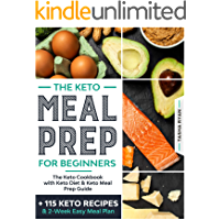 KETO MEAL PREP FOR BEGINNERS: The Keto Cookbook with Keto Diet & Keto Meal Prep Guide +115 KETO RECIPES and 2-Week Easy…