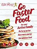 Go Faster Food for Your Active Family: Perform Better | Have More Energy | Eat Delicious Food