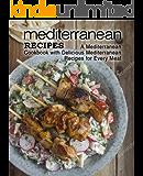 Mediterranean Recipes: A Mediterranean Cookbook with Delicious Mediterranean Recipes for Every Meal