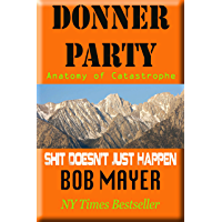 Donner Party: Anatomy of Catastrophe (Shit Doesn't Just Happen Book 3)