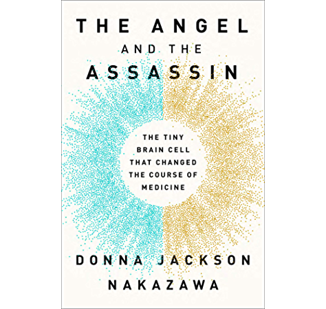 The Angel And The Assassin The Tiny Brain Cell That Changed The Course Of Medicine Kindle Edition By Jackson Nakazawa Donna Health Fitness Dieting Kindle Ebooks Amazon Com