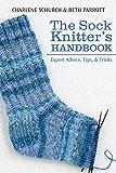 The Sock Knitter's Handbook: Expert Advice, Tips, and Tricks