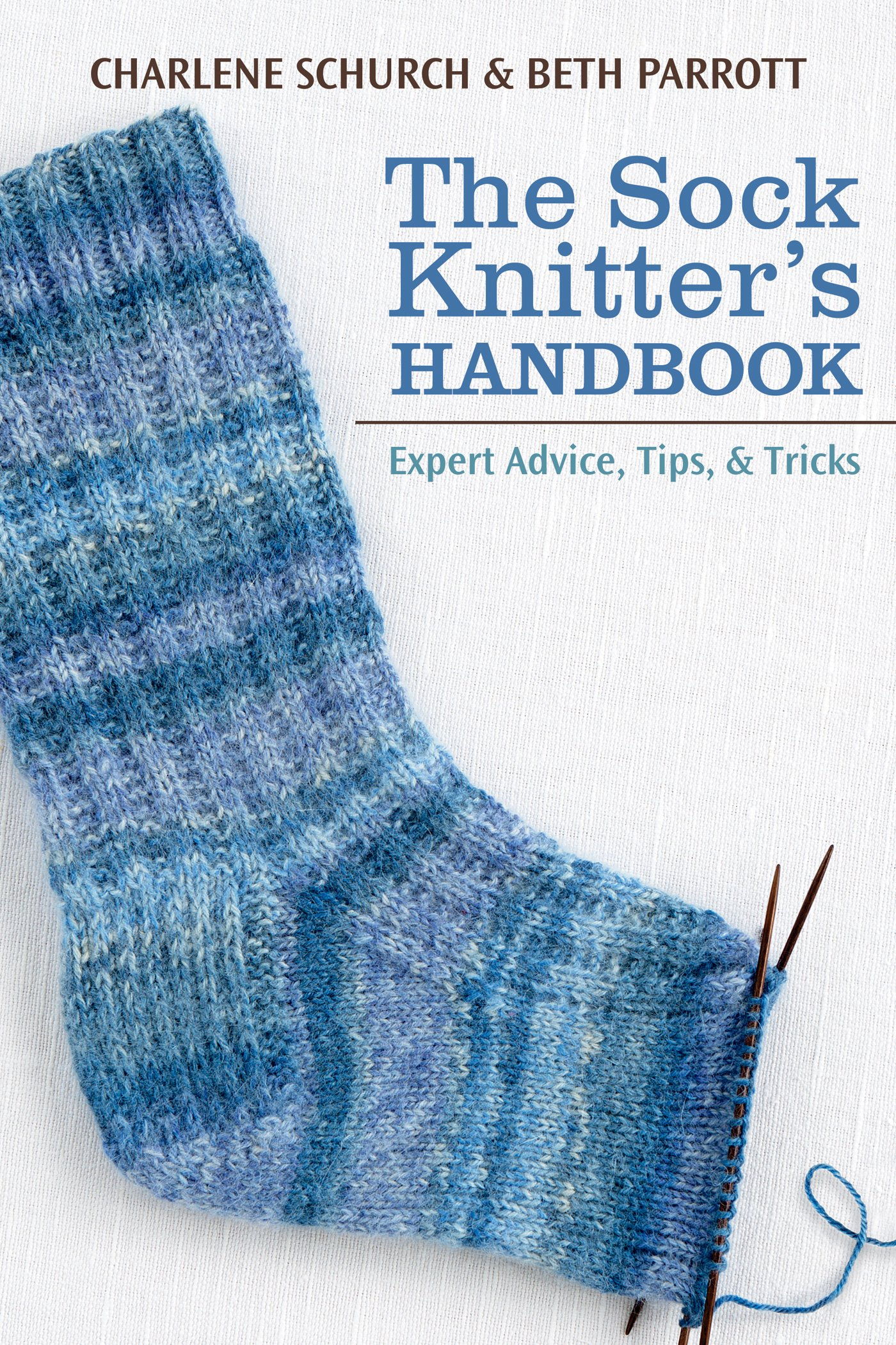 The Sock Knitter's Handbook: Expert Advice, Tips, and Tricks