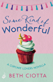 Some Kind of Wonderful: A Cupcake Lovers Novella 3.5 (A feel-good series of love, friendship and cake)