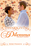 A Thanksgiving Dilemma (Holiday Hunks Book 3)