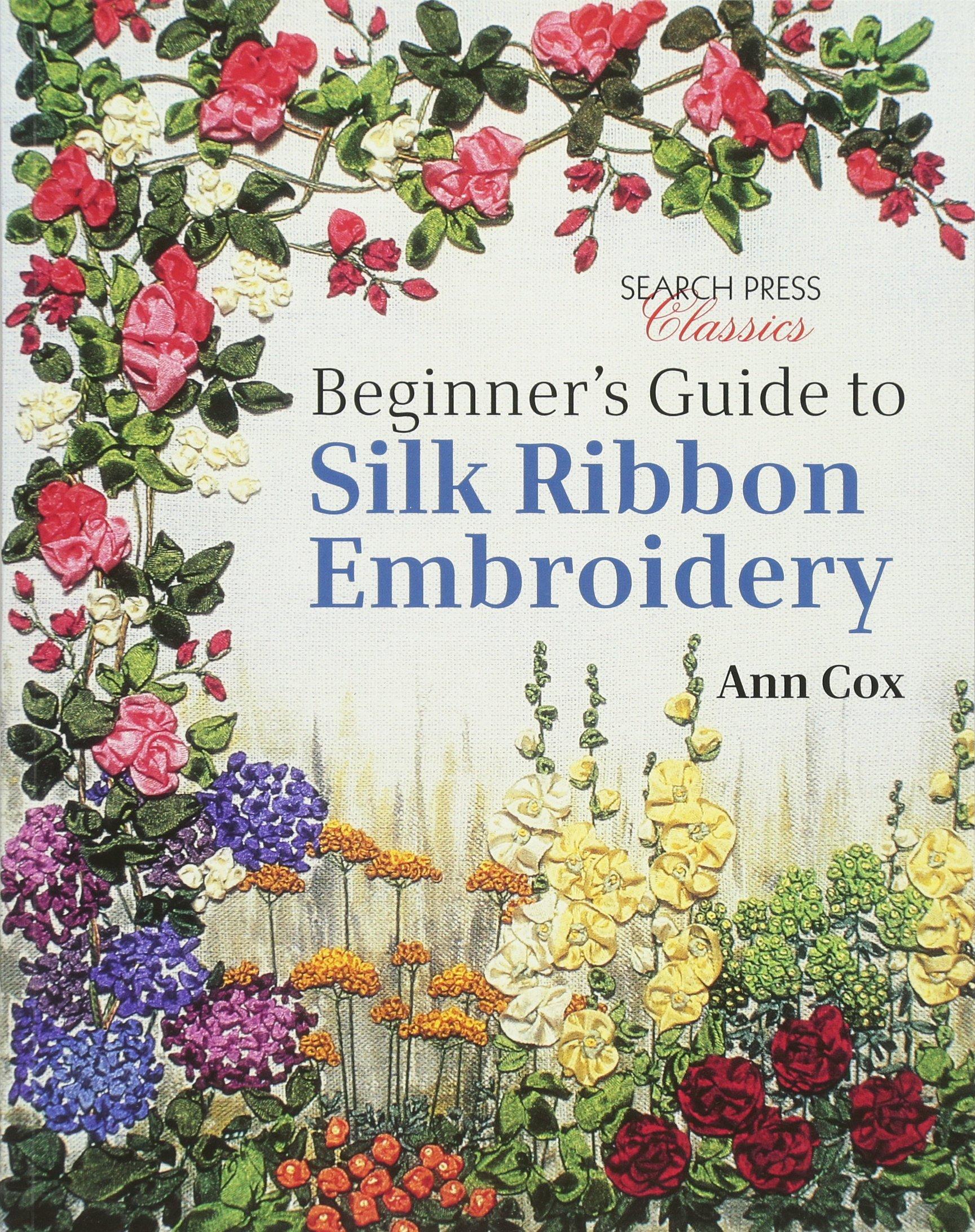 Beginner's Guide To Silk Ribbon Embroidery (search Press Classics): Ann  Cox: 0001782211608: Amazon: Books