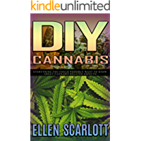 DIY Cannabis Extracts: Everything You Could Possibly Want to Know About Cannabis Related Aspects! (English Edition)