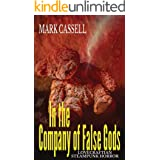 In the Company of False Gods - Lovecraftian Steampunk Horror: a story of two worlds