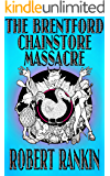 The Brentford Chainstore Massacre (The Brentford Trilogy Book 5)