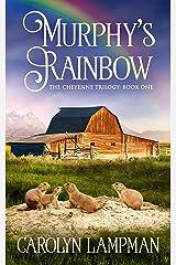 Murphy's Rainbow: Cheyenne Trilogy Book One Kindle Edition
