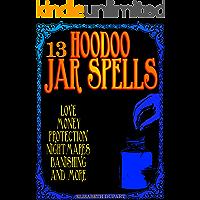 13 Hoodoo Jar Spells: Love Money Protection Nightmares Banishing and More (English Edition)