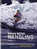Rough Water Handling: A Practical Manual, Essential Knowledge for Intermediate and Advanced Paddlers