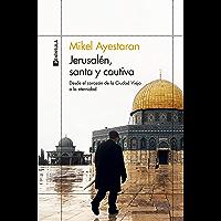 Jerusalén, santa y cautiva: Desde el corazón de la Ciudad Vieja a la eternidad