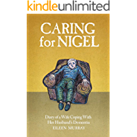 Caring For Nigel: Diary of a Wife Coping With Her Husband's Dementia