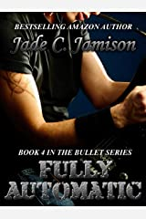 Fully Automatic (Bullet Series Book 4) (Rock Star Romance) Kindle Edition