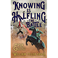 Knowing is Halfling the Battle: An Arthurian Fantasy Romp (Epik Fantasy Book 2)