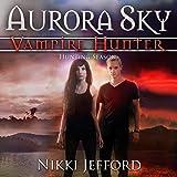 Hunting Season: Aurora Sky: Vampire Hunter, Vol. 4