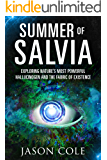 Summer of Salvia: Exploring Nature's Most Powerful Hallucinogen and the Fabric of Existence