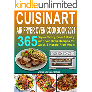 Cuisinart Air Fryer Oven Cookbook 2021: 365 Days of Yummy, Fresh & Healthy Air Fryer Oven Recipes for Quick & Hassle…