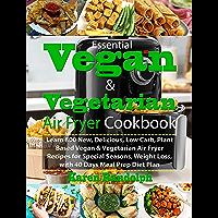 Essential Vegan & Vegetarian Air Fryer Cookbook: Learn 800 New, Delicious, Low Carb, Plant Based Vegan & Vegetarian Air…