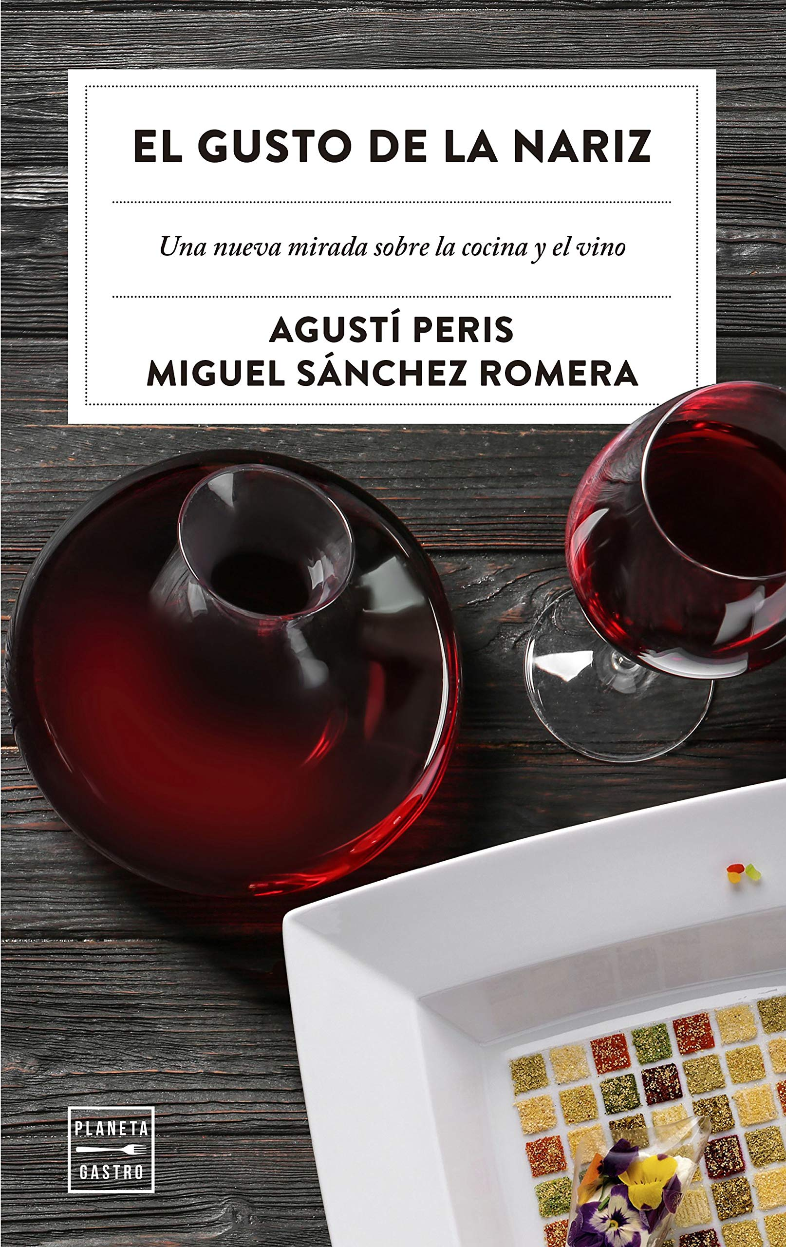 El gusto de la nariz: Una nueva mirada sobre la cocina y el vino (Ensayo)