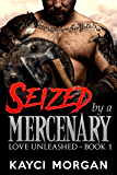 Seized by a Mercenary (Love Unleashed Book 1)