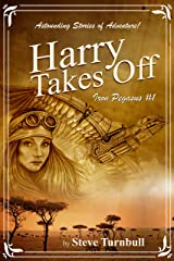 Harry Takes Off: Astounding Stories of Adventure (Iron Pegasus Book 1) Kindle Edition