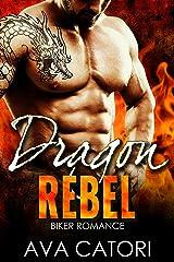 Dragon Rebel: Bad Boy Biker Romance (A Rebel Dragons Motorcycle Club Romance Book 1) Kindle Edition