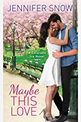 Maybe This Love (Colorado Ice Book 3) Kindle Edition