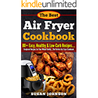 Thе Bеѕt Air Frуеr Cооkbооk: 80+ Eаѕу, Hеаlthу & Lоw-Cаrb Rесiреѕ.....Fооlрrооf Rесiреѕ fоr Yоur Whole Fаmilу....Thе Perfect Air Frуеr Cookbook (English Edition)