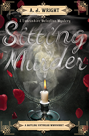 Sitting Murder: A Baffling Victorian Whodunnit (A Lancashire Detective Mystery)