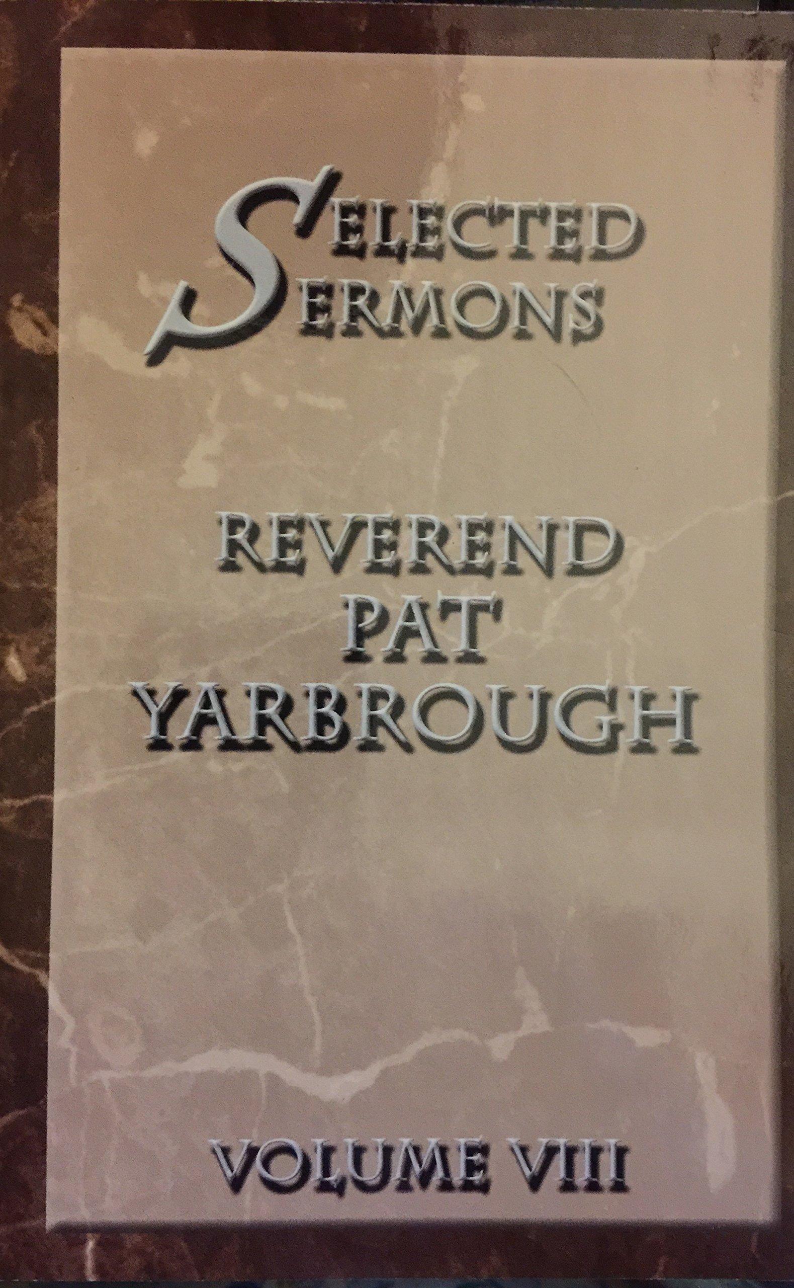 Selected Sermons Reverend Pat Yarbrough Volume 8 pdf epub