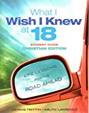 What I Wish I Knew at 18 Student Guide: Christian Edition: Life Lessons for the Road Ahead (Dennis Trittin)