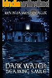 Dark Water: Beaming Smile