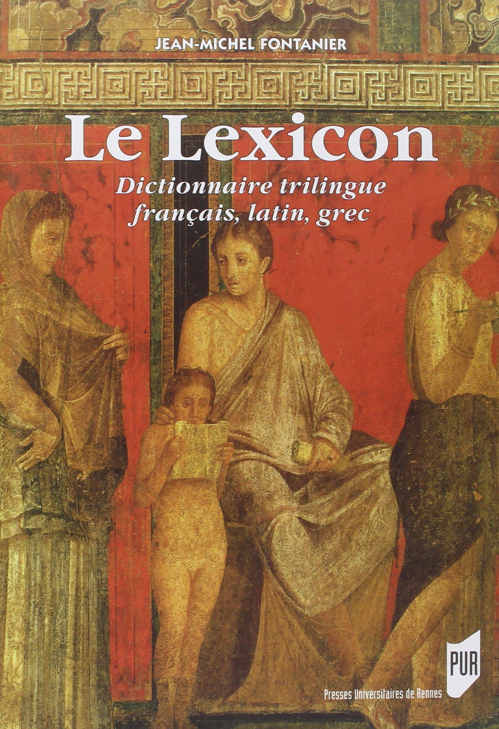 Le Lexicon : Dictionnairetrilingue français, latin, grec Relié – 30 août 2012 Jean-Michel Fontanier PU Rennes 2753520453 Critique littéraire