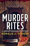 MURDER RITES (A CLEAN MYSTERY- SUSPENSE NOVEL): (THE JOHNNY SUNDANCE MYSTERY SERIES - BOOK 1)
