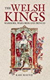 The Welsh Kings: Warriors, Warlords & Princes